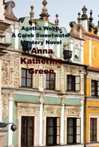 Agatha Webb, A Caleb Sweetwater Mystery Novel by Anna Katherine Green