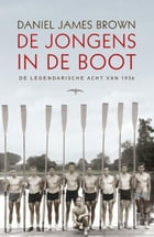 De jongens in de boot: de legendarische acht van 1936 by Daniel James Brown