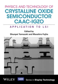 Physics and Technology of Crystalline Oxide Semiconductor CAAC-IGZO: Application to LSI