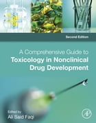 A Comprehensive Guide to Toxicology in Nonclinical Drug Development by Ali S. Faqi, DVM, PhD, DABT, ATS
