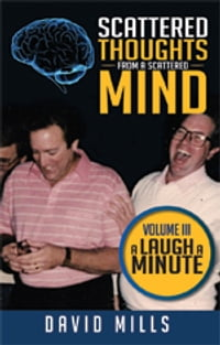 Scattered Thoughts From A Scattered Mind: Volume III A Laugh A Minute