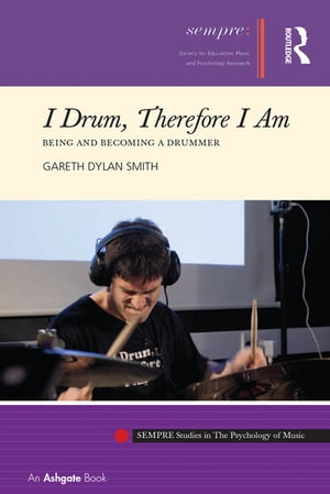 I Drum,  Therefore I Am Being and Becoming a Drummer