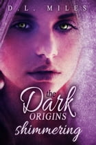 Shimmering (The Dark Origins) by D.L. Miles