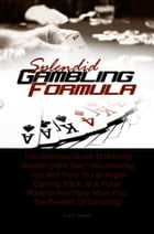 Splendid Gambling Formula: This Definitive Guide To Winning Gambling Will Teach You Amazing Tips And Tricks To Las Vegas Gaming by Lea L. Tanner