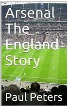 Arsenal The England Story by Paul Peters