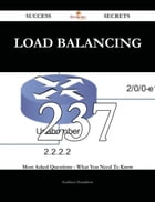 Load Balancing 237 Success Secrets - 237 Most Asked Questions On Load Balancing - What You Need To Know