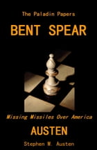Bent Spear: Missing Missiles Over America by Stephen Austen