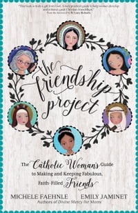 The Friendship Project: The Catholic Woman's Guide to Making and Keeping Fabulous, Faith-Filled…