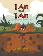 I Am That I Am: Said the Little Seed by Odessa Rollins