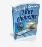 Success Is A Combination! 7 Key Elements by John Thornhill & Randy Smith