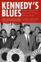 Kennedy's Blues: African-American Blues and Gospel Songs on JFK by Guido van Rijn