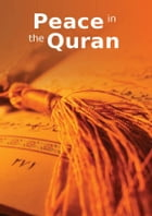 Peace in the Quran: Islamic Books on the Quran, the Hadith and the Prophet Muhammad by Maulana Wahiduddin Khan