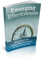 Emerging Effectiveness: Resolving to Become a More Effective Person by Jack White