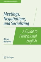 Meetings, Negotiations, and Socializing: A Guide to Professional English