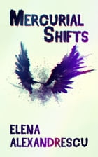 Mercurial Shifts by Elena Alexandrescu