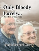 Only Bloody Lovely by Simon Richard Green