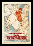 A Wonder Book And Tanglewood Tales For Girls And Boys by Nathaniel Hawthorne