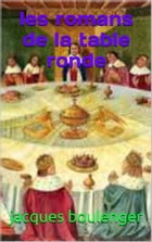 les romans de la table ronde: complet 4 volumes by JACQUES  BOULENGER