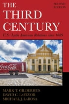 The Third Century: U.S.–Latin American Relations since 1889 by Mark T. Gilderhus