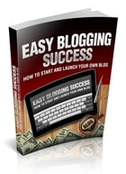 Easy Blogging Success by Anonymous