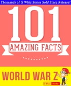 World War Z - 101 Amazing Facts You Didn't Know: Fun Facts and Trivia Tidbits Quiz Game Books by G Whiz