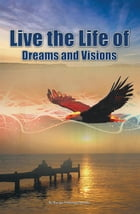 Live the Life of Dreams and Visions by Bonga Thulani Ndlangamandla