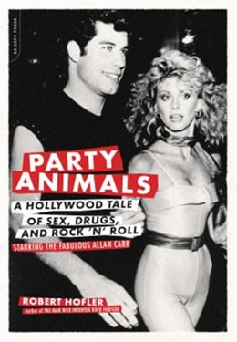 Book Party Animals: A Hollywood Tale of Sex, Drugs, and Rock 'n' Roll Starring the Fabulous Allan Carr by Robert Hofler