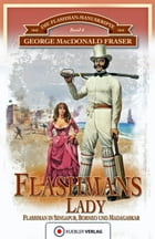 Flashmans Lady: Die Flashman-Manuskripte 6 - Flashman in Borneo und Madagaskar by George MacDonald Fraser