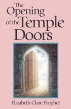 The Opening of the Temple Doors by Elizabeth Clare Prophet