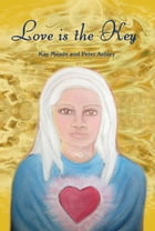 Love is the Key: Channelled Messages of Love and Guidance by Kay Meade