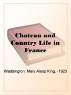 Chateau And Country Life In France by Mary King Waddington