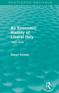 An Economic History of Liberal Italy (Routledge Revivals): 1850-1918