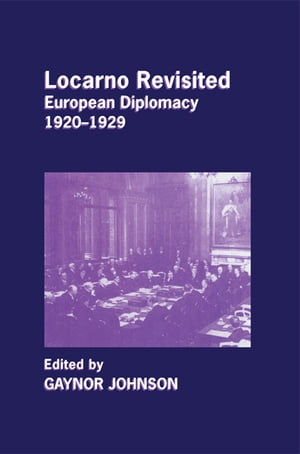Locarno Revisited European Diplomacy 1920-1929