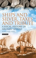 Ships and Silver, Taxes and Tribute: A Fiscal History of Archaic Athens by Hans van Wees