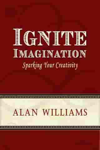 Ignite Imagination: Sparking Your Creativity by Alan Williams