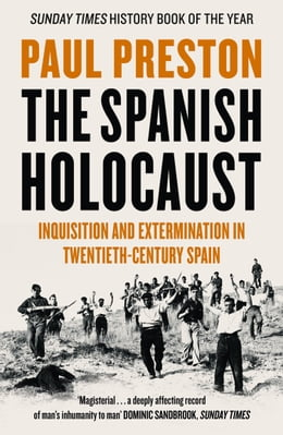 Book The Spanish Holocaust: Inquisition and Extermination in Twentieth-Century Spain by Paul Preston