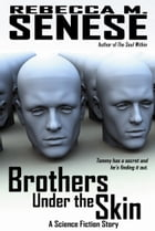 Brothers Under the Skin: A Science Fiction Story by Rebecca M. Senese