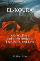 Ooter's Place and Other Stories of Fear, Faith, and Love by Karl El-Koura