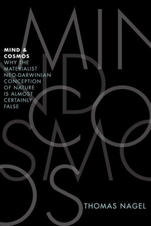 Mind and Cosmos:Why the Materialist Neo-Darwinian Conception of Nature Is Almost Certainly False Why the Materialist Neo-Darwinian Conception of Natur
