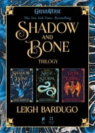 The Shadow and Bone Trilogy: Shadow and Bone, Siege and Storm, Ruin and Rising by Leigh Bardugo