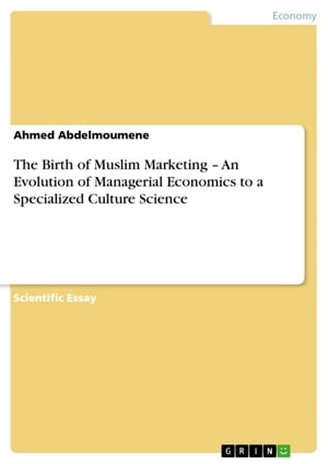 The Birth of Muslim Marketing - An Evolution of Managerial Economics to a Specialized Culture Science