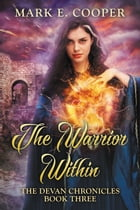 The Warrior Within: Devan Chronicles Part 3 by Mark E. Cooper