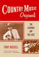 Country Music Originals: The Legends and the Lost by Tony Russell