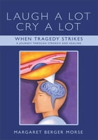 Laugh A Lot Cry A Lot: When Tragedy Strikes – A journey through stroke/s and healing by Margaret Berger Morse
