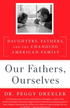 Our Fathers, Ourselves: Daughters, Fathers, and the Changing American Family by Peggy Drexler