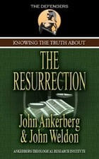 Knowing the Truth About the Resurrection by Ankerberg, John, Weldon, John