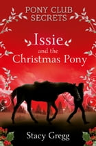 Issie and the Christmas Pony: Christmas Special (Pony Club Secrets) by Stacy Gregg