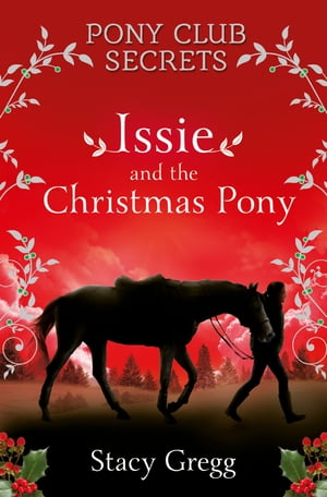Issie and the Christmas Pony: Christmas Special (Pony Club Secrets)