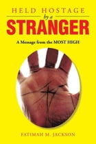 Held Hostage by a Stranger: A Message from the MOST HIGH by Fatimah Mahassan Jackson