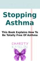 Healing And Reversing Asthma: In 30 Days by Charity Katelin